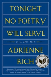 Tonight No Poetry Will Serve: Poems 2007-2010 - Poems 2007–2010 ebook by Adrienne Rich