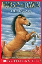 Horses of the Dawn #1: The Escape ebook by Kathryn Lasky