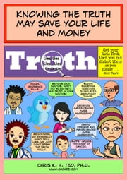 Knowing the Truth May Save Your Life and Money Part 1 of 3 ebook by Chris K. H. Teo