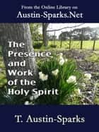 The Presence and Work of the Holy Spirit ebook by Theodore Austin-Sparks
