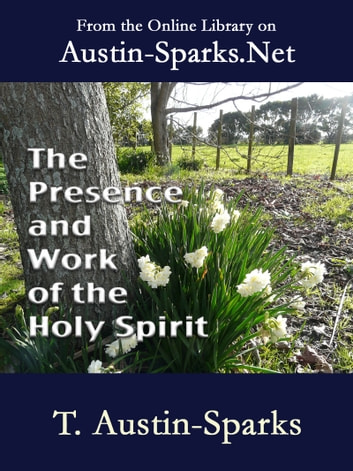 The Presence and Work of the Holy Spirit ebook by T. Austin-Sparks