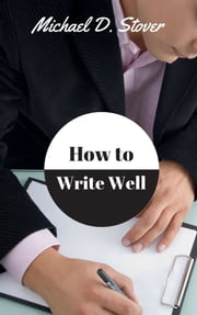How to Write Well ebook by Michael Stover