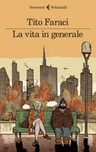 La vita in generale ebook by Tito Faraci