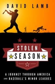 Stolen Season - A Journey Through America and Baseball's Minor Leagues ebook by David Lamb