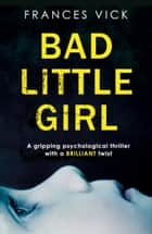 Bad Little Girl - A gripping psychological thriller with a BRILLIANT twist ebook by