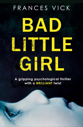 Bad Little Girl - A gripping psychological thriller with a BRILLIANT twist e-kirjat by Frances Vick