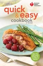 American Heart Association Quick & Easy Cookbook, 2nd Edition - More Than 200 Healthy Recipes You Can Make in Minutes ebook by American Heart Association