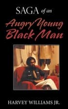 Saga of an Angry Young Black Man ebook by Harvey Williams Jr.