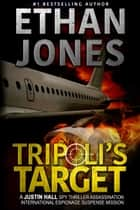 Tripoli's Target: A Justin Hall Spy Thriller - Assassination International Espionage Suspense Mission - Book 2 ebook by