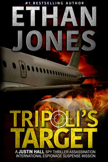 Tripoli's Target: A Justin Hall Spy Thriller - Assassination International Espionage Suspense Mission - Book 2 ebook by Ethan Jones