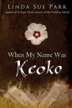 When My Name Was Keoko eBook by Linda Sue Park
