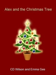 Alex and the Christmas Tree ebook by C D Wilson