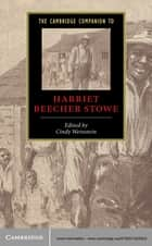 The Cambridge Companion to Harriet Beecher Stowe ebook by Cindy Weinstein