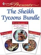 The Sheikh Tycoons Bundle - The Sheikh's Defiant Bride\The Sheikh's Wayward Wife\The Sheikh's Rebellious Mistress ebook by Sandra Marton