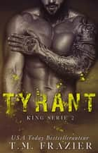 Tyrant ebook by T.M. Frazier