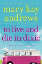 To Live & Die In Dixie - Callahan Garrity Mystery, A ebook by Kathy Hogan Trocheck
