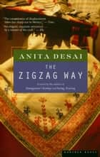 The Zigzag Way - A Novel ebook by Anita Desai