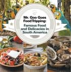 Mr. Goo Goes Food Tripping: Famous Food and Delicacies in South America - South American Food and Cooking for Kids ebook by Baby Professor