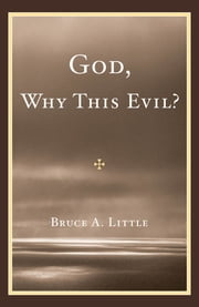 God, Why This Evil? ebook by Bruce A. Little