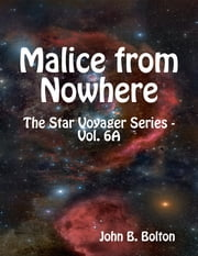Malice from Nowhere - The Star Voyager Series - Vol. 6A ebook by John B. Bolton