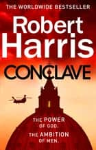 Conclave - The bestselling Richard and Judy Book Club thriller ebook by Robert Harris