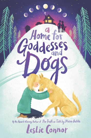 A Home for Goddesses and Dogs ebook by Leslie Connor