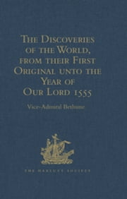 The Discoveries of the World, from their First Original unto the Year of Our Lord 1555, by Antonio Galvano, governor of Ternate - Corrected, Quoted and Published in England, by Richard Hakluyt, (1601). Now Reprinted, With the Original Portuguese Text ebook by