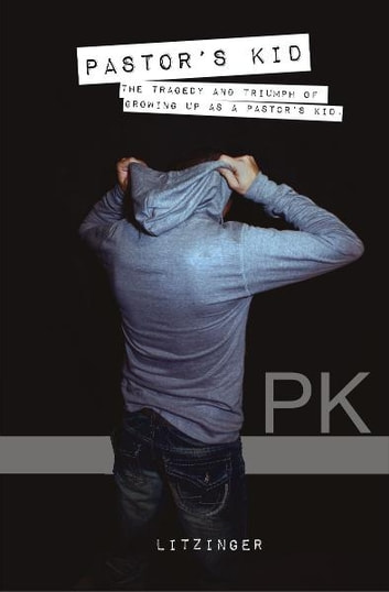 PK: The Tragedy and Triumph of Growing Up as a Pastor's Kid ebook by rob litzinger