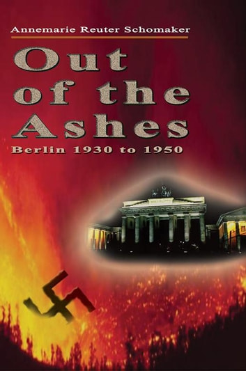 Out of the Ashes - Berlin 1930 to 1950 ebook by Annemarie Reuter Schomaker