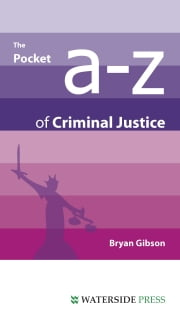 The Pocket A-Z of Criminal Justice ebook by Gibson, Bryan