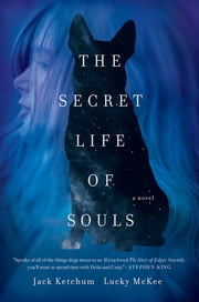 The Secret Life of Souls: A Novel ebook by Jack Ketchum,Lucky McKee