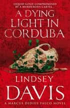 A Dying Light In Corduba - (Falco 8) ebook by Lindsey Davis
