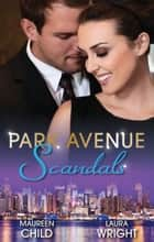Park Avenue Scandals - 2 Book Box Set, Volume 1 ebook by Maureen Child, Laura Wright