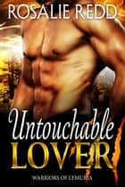 Untouchable Lover - Warriors of Lemuria, #1 ebook by Rosalie Redd