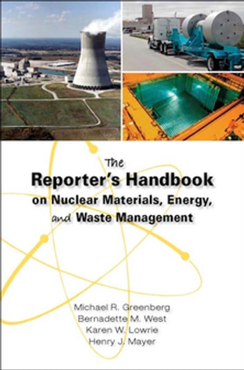 The Reporter's Handbook on Nuclear Materials, Energy & Waste Management ebook by Michael R. Greenberg,Bernadette M. West,Karen W. Lowrie,Henry J. Mayer