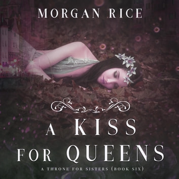 A Kiss for Queens (A Throne for Sisters—Book Six) audiobook by Morgan Rice