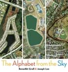 ABC: The Alphabet from the Sky ebook by Benedikt Gross, Joey Lee