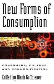 New Forms of Consumption - Consumers, Culture, and Commodification ebook by Mark Gottdiener, Jorge Arditi, Matthew D. Bramlett,...