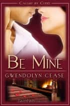 Be Mine ebook by Gwendolyn Cease