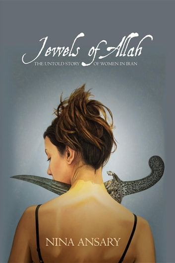Jewels of Allah - The Untold Story of Women in Iran ebook by Nina Ansary