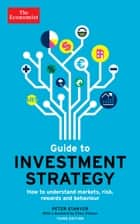 The Economist Guide to Investment Strategy (3rd Ed) - How to Understand Markets, Risk, Rewards, and Behaviour ebook by The Economist, Peter Stanyer