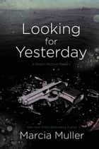 Looking for Yesterday eBook by Marcia Muller
