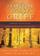 Traveling through Grief - Learning to Live Again after the Death of a Loved One ebook by