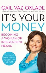It's Your Money - Becoming a Woman of Independent Means ebook by Gail Vaz-Oxlade