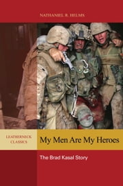 My Men are My Heroes - The Brad Kasal Story ebook by Nathaniel R. Helms