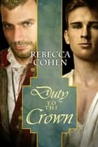 Duty to the Crown ebook by Rebecca Cohen