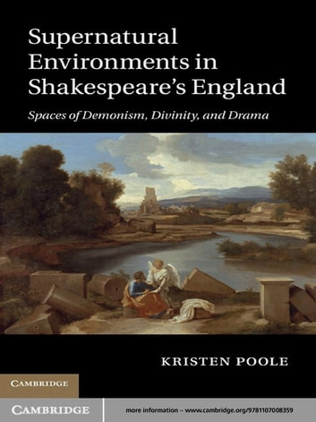 supernatural environments in shakespeare s england ebook by  supernatural environments in shakespeare s england spaces of demonism divinity and drama ebook by