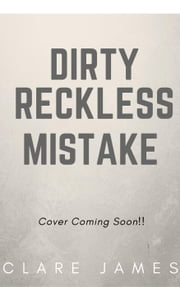 Dirty Reckless Mistake ebook by Clare James