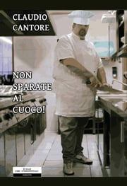 Non Sparate al Cuoco ebook by Claudio Cantore