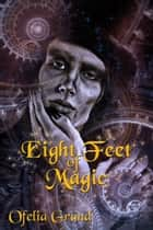 Eight Feet of Magic ebook by Ofelia Grand